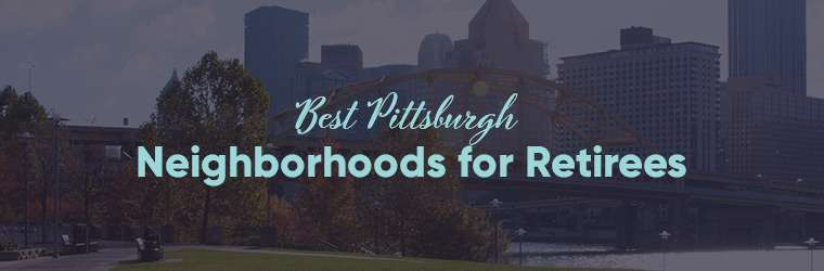 Best Pittsburgh Neighborhoods for Retirees