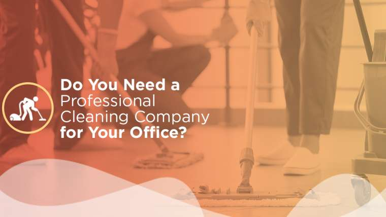 Do You Need a Professional Cleaning Company for Your Office?
